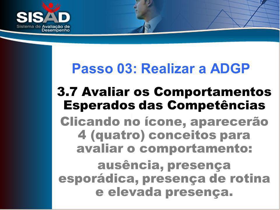 Passo 03: Realizar a ADGP 3.7 Avaliar os Comportamentos Esperados das Competências.