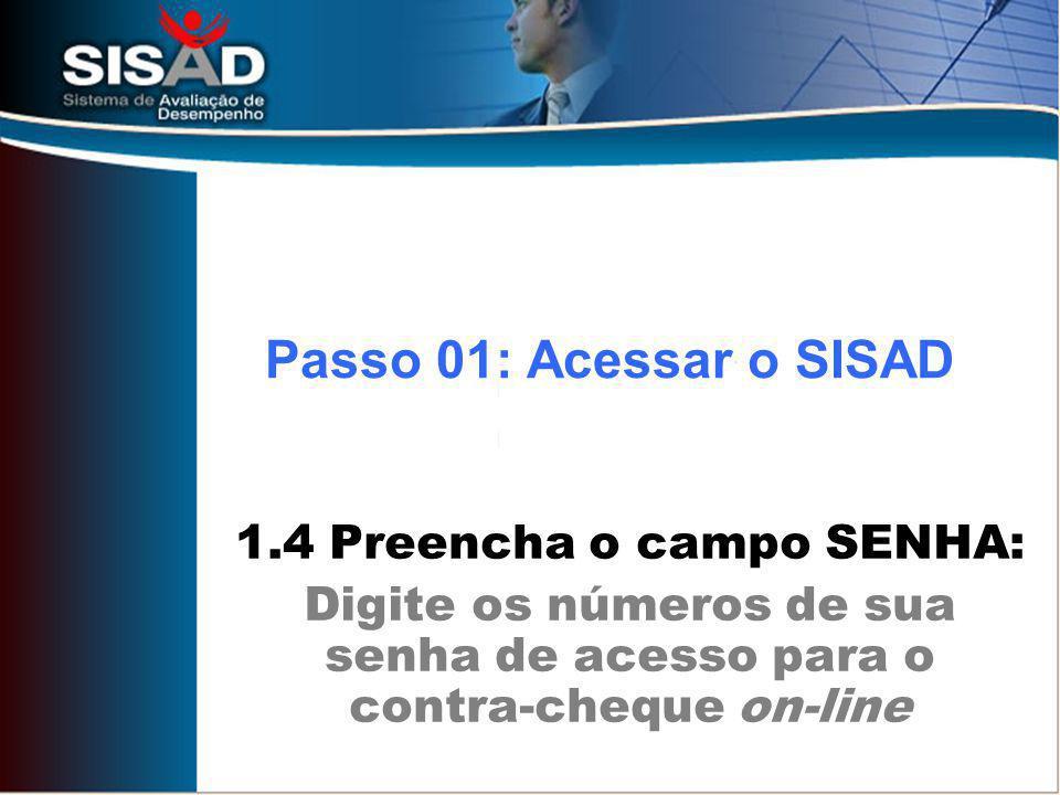 Passo 01: Acessar o SISAD 1.4 Preencha o campo SENHA: