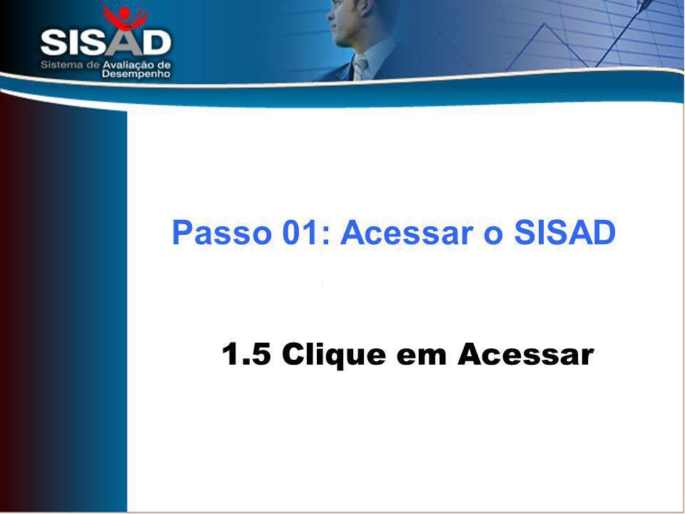 Passo 01: Acessar o SISAD 1.5 Clique em Acessar