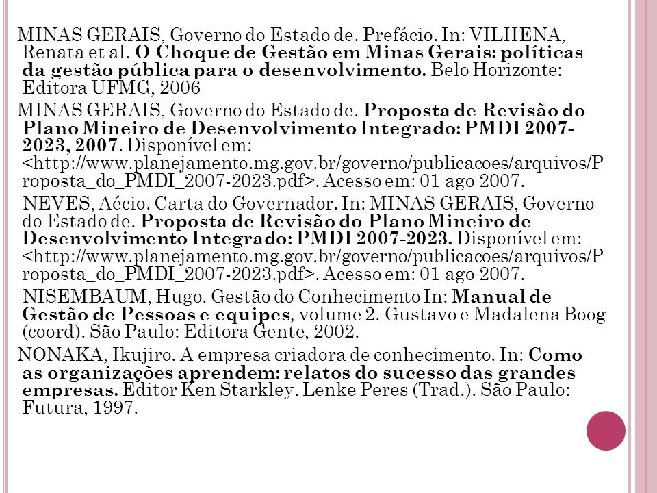 MINAS GERAIS, Governo do Estado de. Prefácio. In: VILHENA, Renata et al. O Choque de Gestão em Minas Gerais: políticas da gestão pública para o desenvolvimento. Belo Horizonte: Editora UFMG, 2006