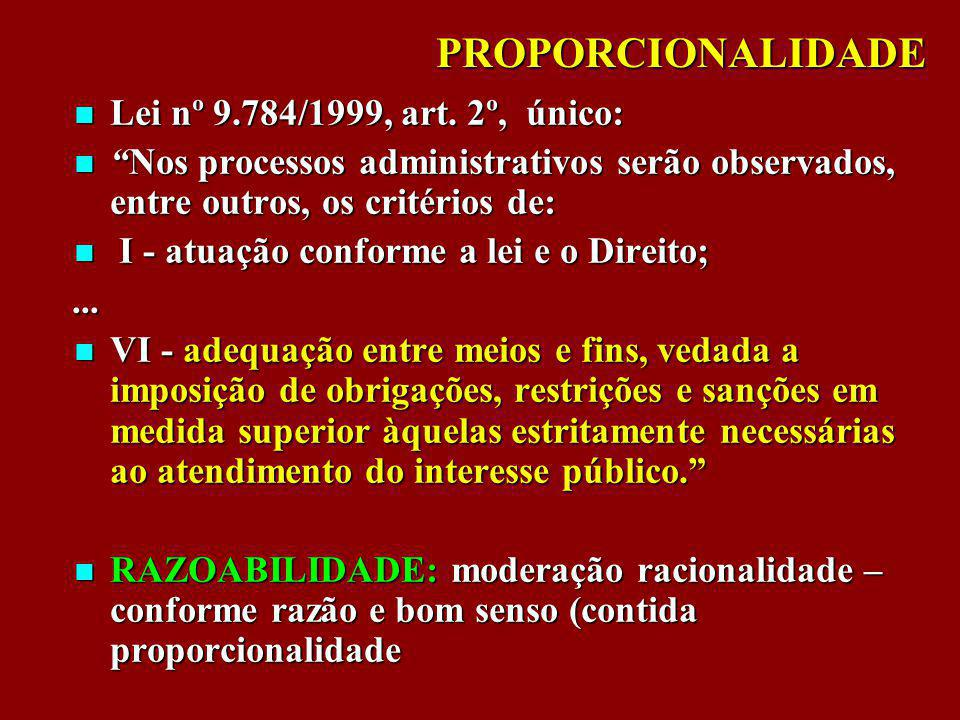 PROPORCIONALIDADE Lei nº 9.784/1999, art. 2º, único: