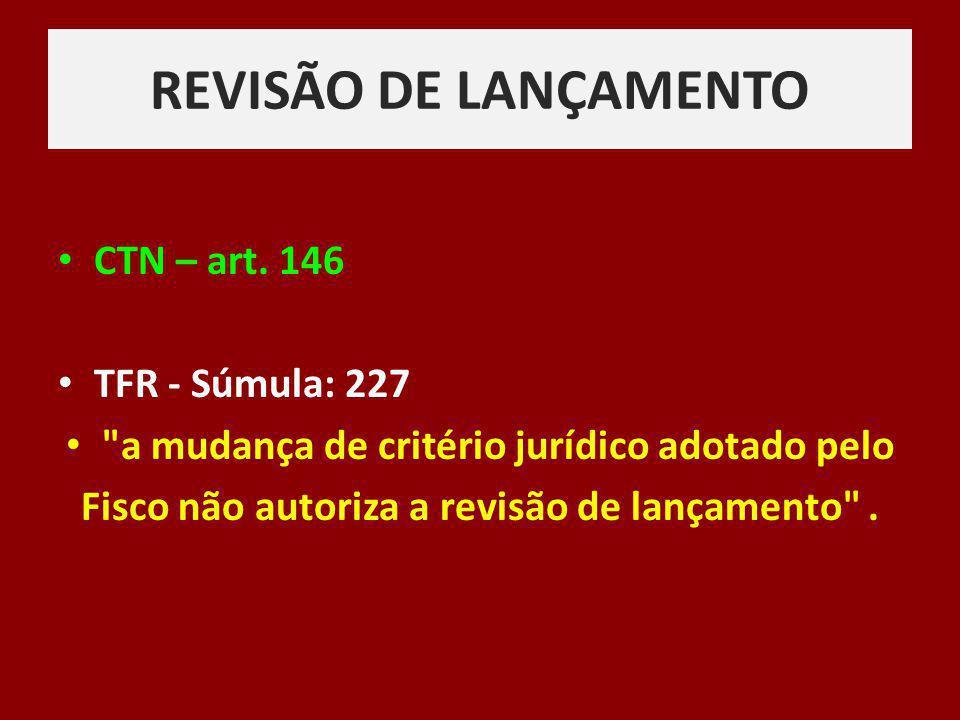 REVISÃO DE LANÇAMENTO CTN – art. 146 TFR - Súmula: 227