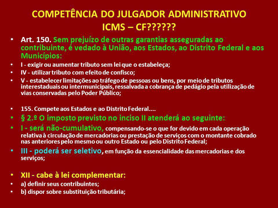 COMPETÊNCIA DO JULGADOR ADMINISTRATIVO ICMS – CF