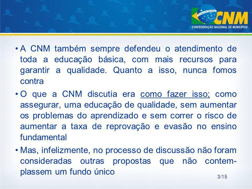 A CNM também sempre defendeu o atendimento de toda a educação básica, com mais recursos para garantir a qualidade. Quanto a isso, nunca fomos contra