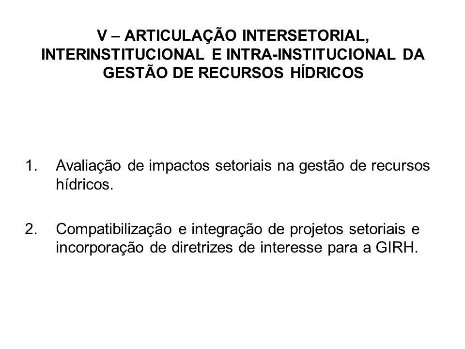 V – ARTICULAÇÃO INTERSETORIAL, INTERINSTITUCIONAL E INTRA-INSTITUCIONAL DA GESTÃO DE RECURSOS HÍDRICOS