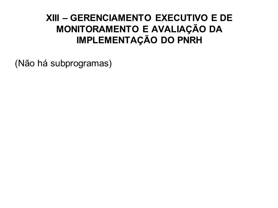 XIII – GERENCIAMENTO EXECUTIVO E DE MONITORAMENTO E AVALIAÇÃO DA IMPLEMENTAÇÃO DO PNRH