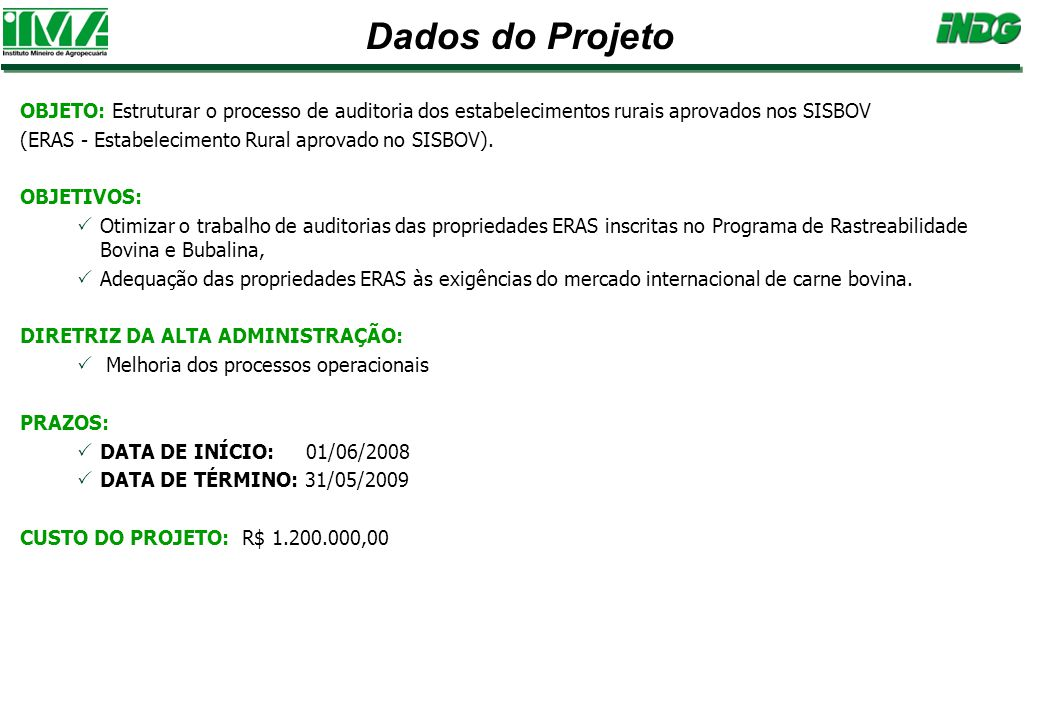 Dados do Projeto OBJETO: Estruturar o processo de auditoria dos estabelecimentos rurais aprovados nos SISBOV.