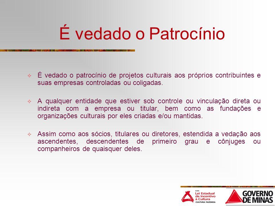 É vedado o Patrocínio É vedado o patrocínio de projetos culturais aos próprios contribuintes e suas empresas controladas ou coligadas.