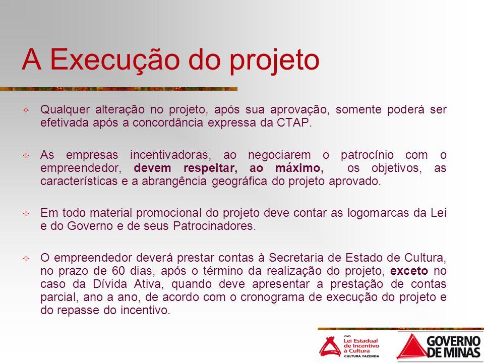 A Execução do projeto Qualquer alteração no projeto, após sua aprovação, somente poderá ser efetivada após a concordância expressa da CTAP.