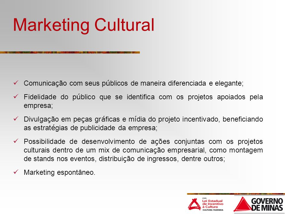 Marketing Cultural Comunicação com seus públicos de maneira diferenciada e elegante;