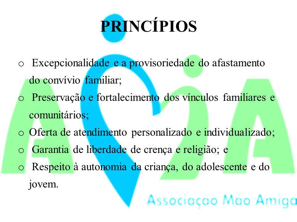 PRINCÍPIOS Excepcionalidade e a provisoriedade do afastamento do convívio familiar;