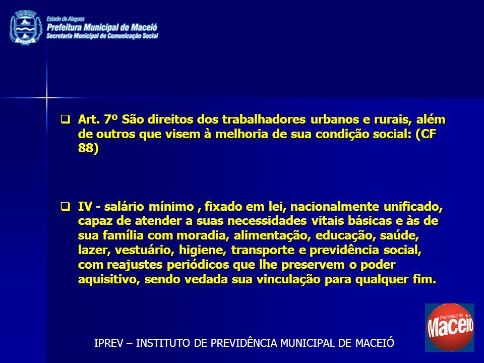 Art. 7º São direitos dos trabalhadores urbanos e rurais, além de outros que visem à melhoria de sua condição social: (CF 88)