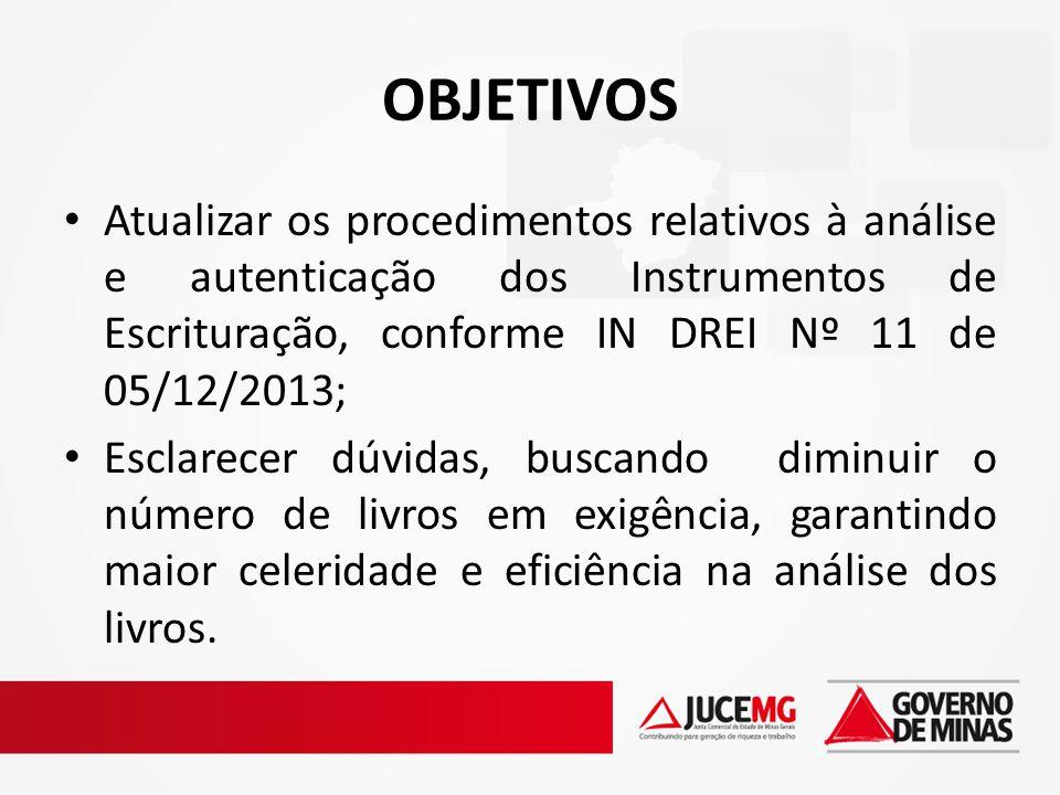 OBJETIVOS Atualizar os procedimentos relativos à análise e autenticação dos Instrumentos de Escrituração, conforme IN DREI Nº 11 de 05/12/2013;