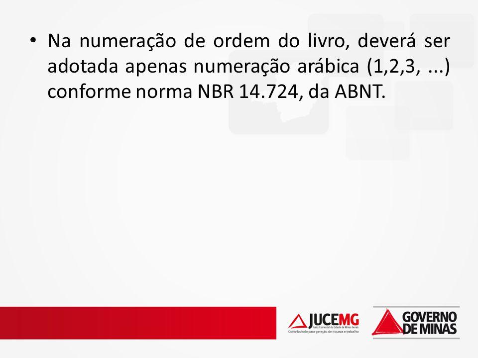 Na numeração de ordem do livro, deverá ser adotada apenas numeração arábica (1,2,3, ...) conforme norma NBR 14.724, da ABNT.