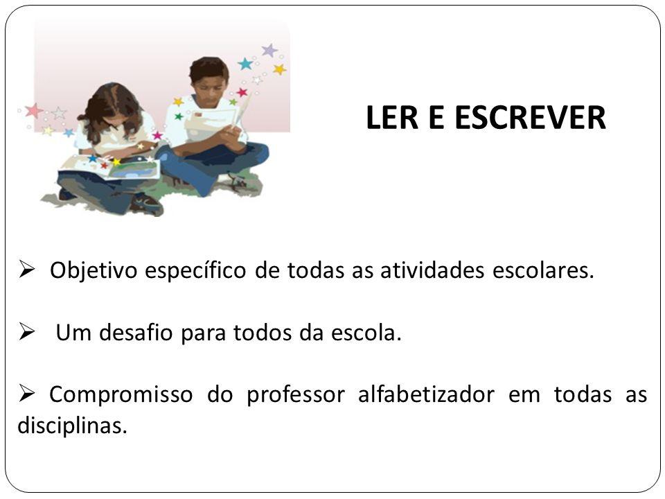 LER E ESCREVER Objetivo específico de todas as atividades escolares.