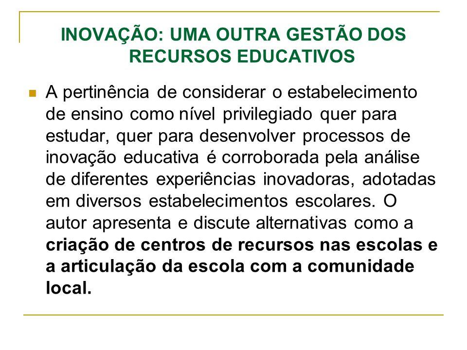 INOVAÇÃO: UMA OUTRA GESTÃO DOS RECURSOS EDUCATIVOS