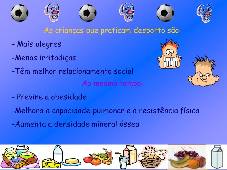 As crianças que praticam desporto são: