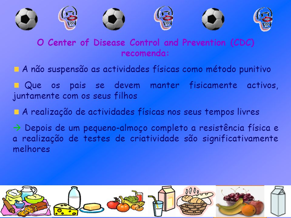 O Center of Disease Control and Prevention (CDC) recomenda: