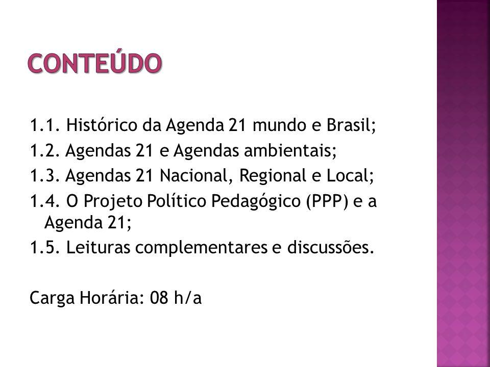 Conteúdo 1.1. Histórico da Agenda 21 mundo e Brasil;
