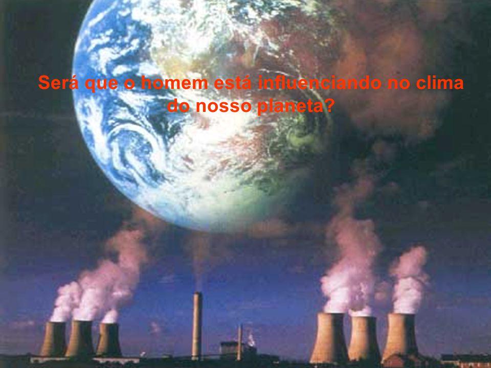Será que o homem está influenciando no clima do nosso planeta