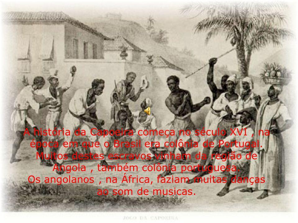 A história da Capoeira começa no século XVI , na época em que o Brasil era colônia de Portugal.