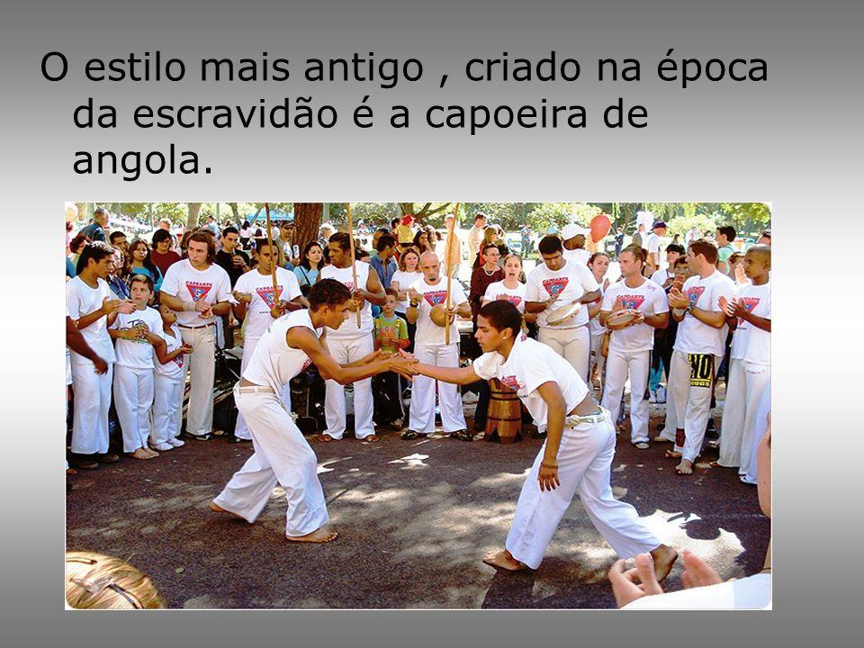 O estilo mais antigo , criado na época da escravidão é a capoeira de angola.