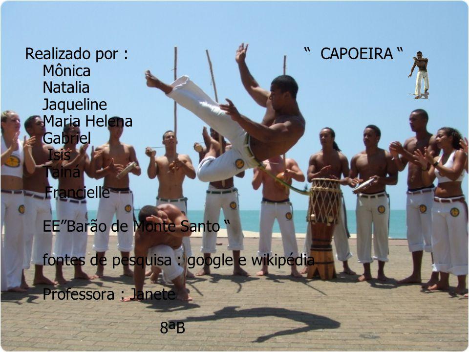 Realizado por : CAPOEIRA Mônica Natalia Jaqueline Maria Helena Gabriel Isis Tainá