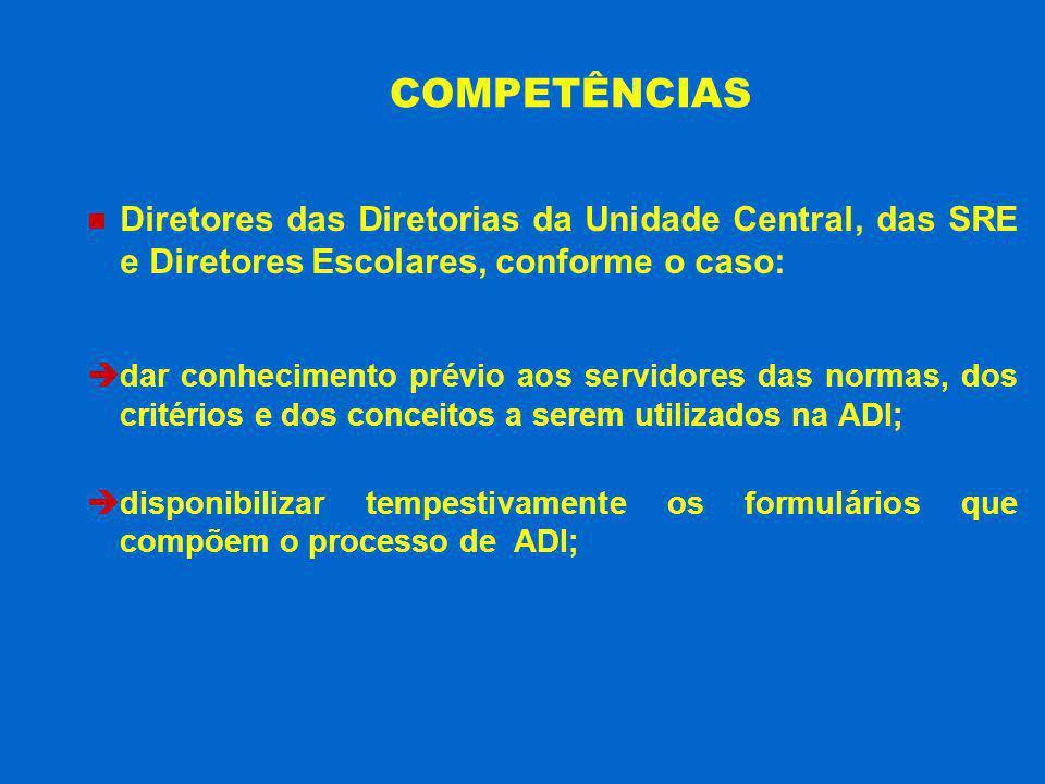 COMPETÊNCIAS Diretores das Diretorias da Unidade Central, das SRE e Diretores Escolares, conforme o caso: