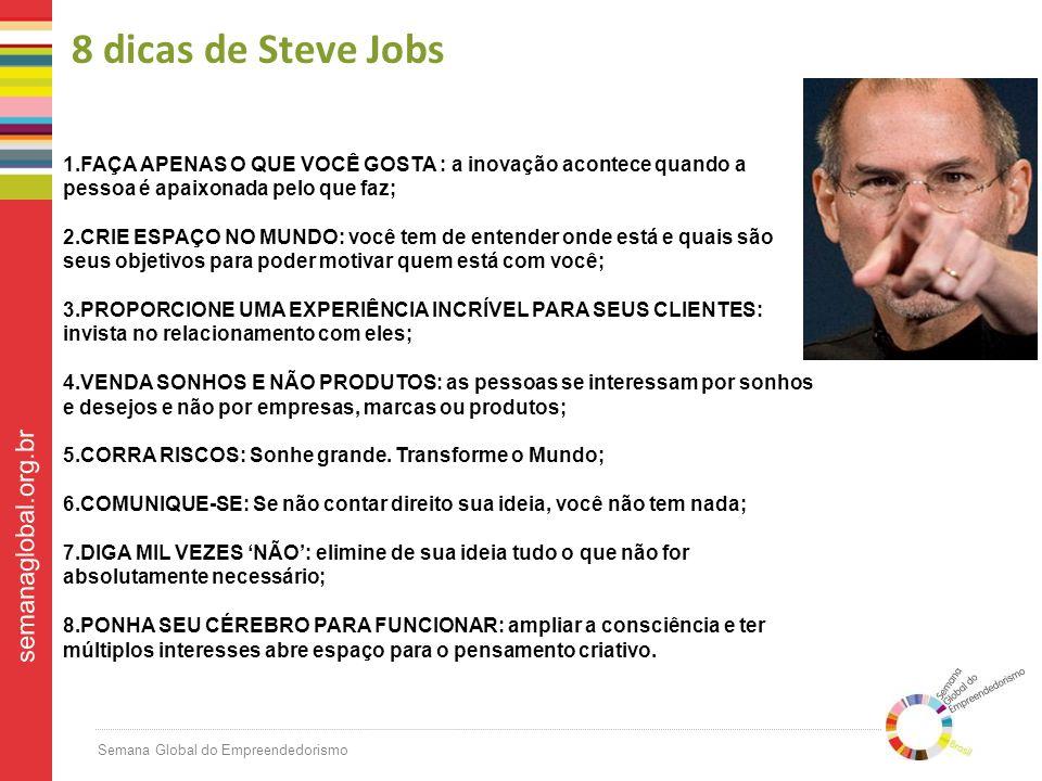 8 dicas de Steve Jobs 1.FAÇA APENAS O QUE VOCÊ GOSTA : a inovação acontece quando a pessoa é apaixonada pelo que faz;
