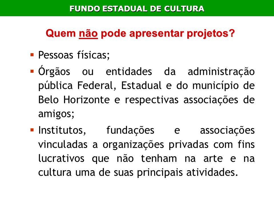 FUNDO ESTADUAL DE CULTURA Quem não pode apresentar projetos