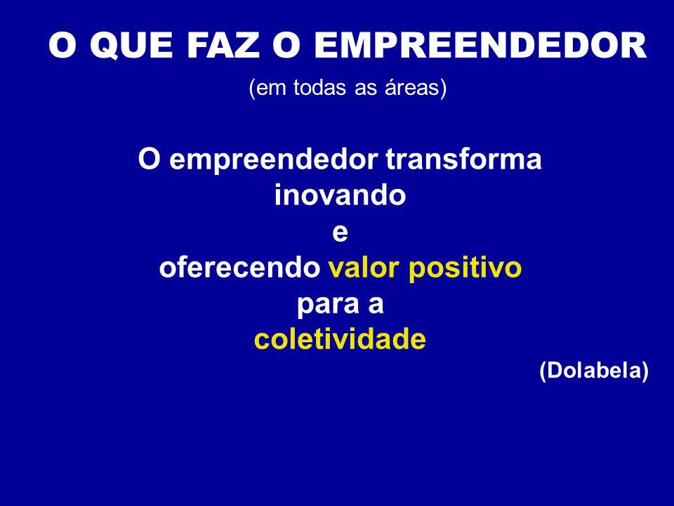 O empreendedor transforma oferecendo valor positivo