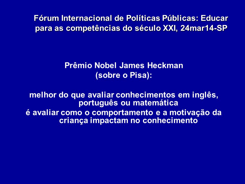 Prêmio Nobel James Heckman (sobre o Pisa):