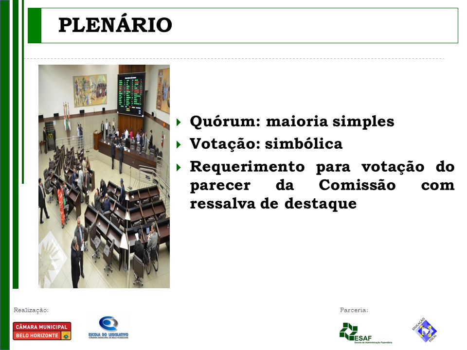PLENÁRIO Quórum: maioria simples Votação: simbólica