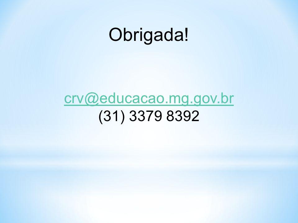 Obrigada! crv@educacao.mg.gov.br (31) 3379 8392