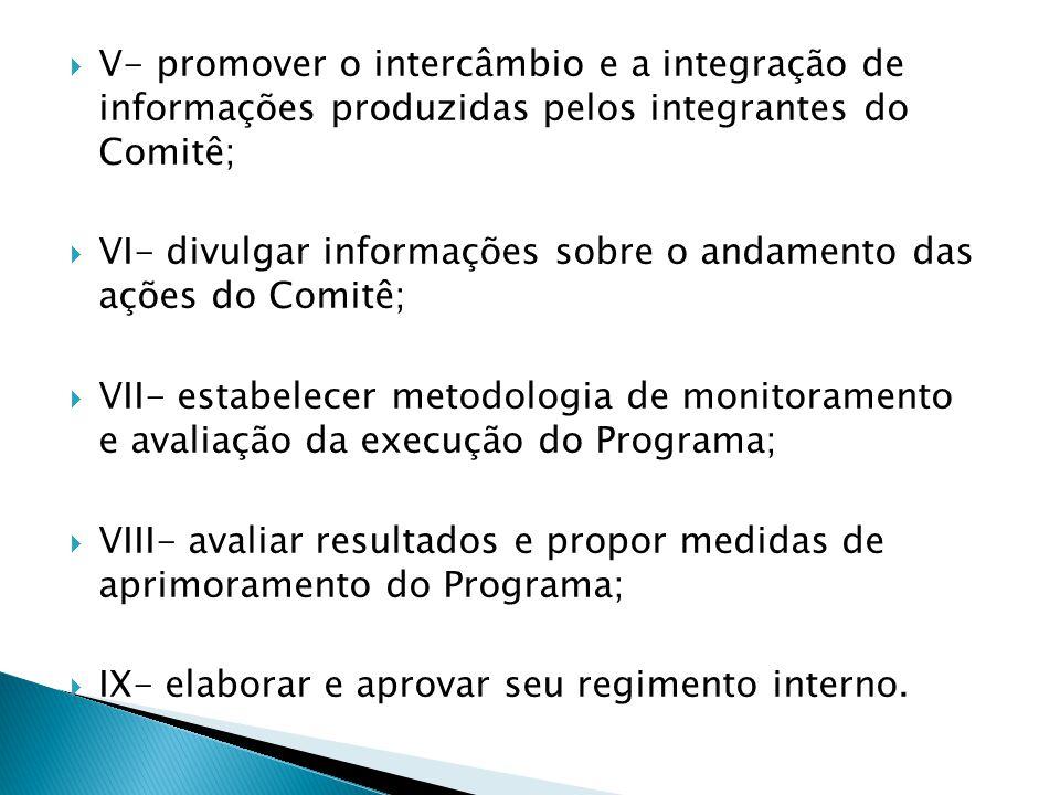 V- promover o intercâmbio e a integração de informações produzidas pelos integrantes do Comitê;