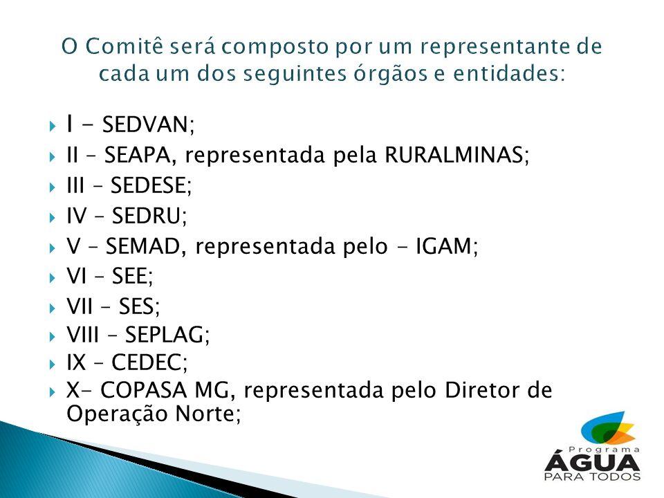 O Comitê será composto por um representante de cada um dos seguintes órgãos e entidades: