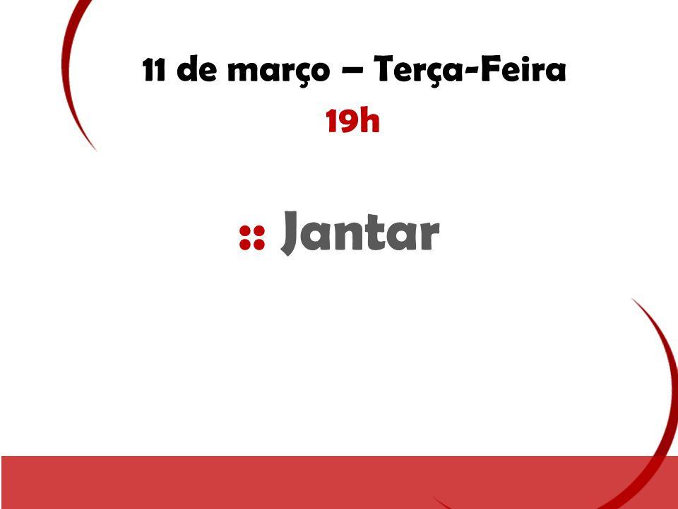 11 de março – Terça-Feira 19h :: Jantar
