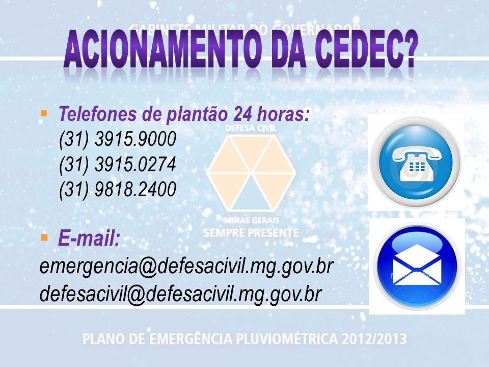 ACIONAMENTO DA CEDEC E-mail: emergencia@defesacivil.mg.gov.br