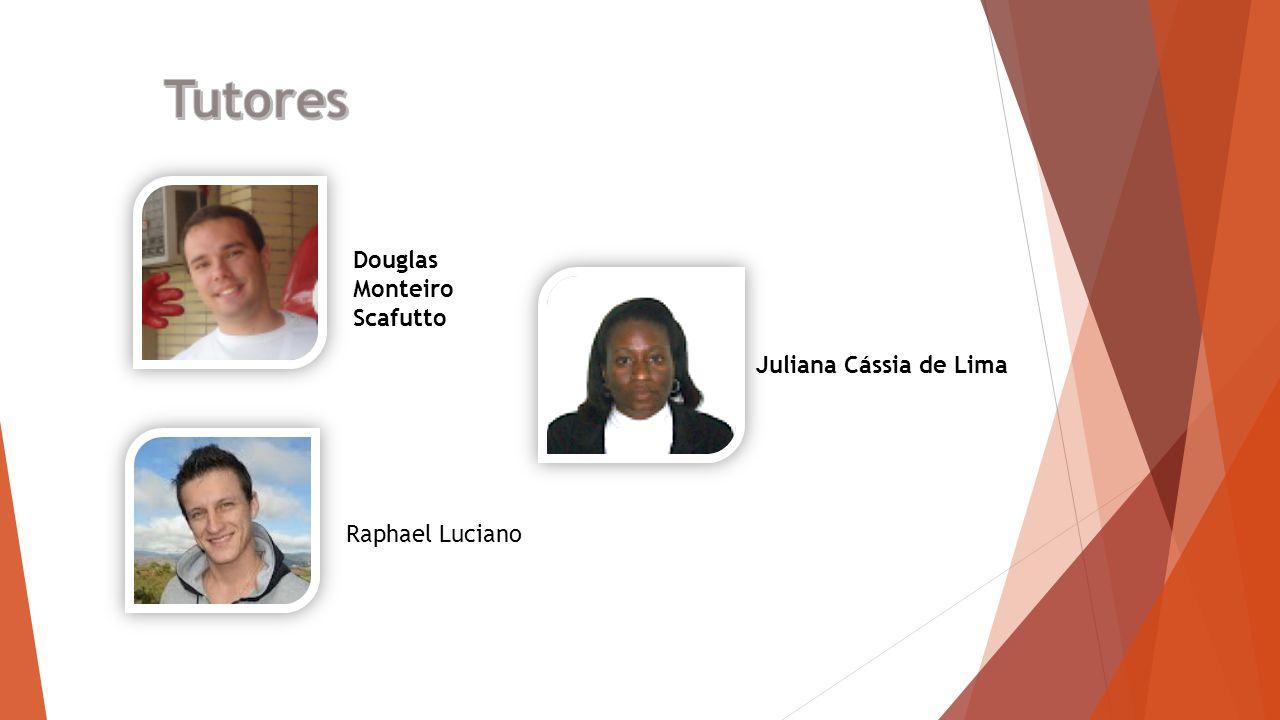 Tutores Douglas Monteiro Scafutto Juliana Cássia de Lima
