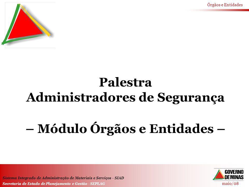Palestra Administradores de Segurança – Módulo Órgãos e Entidades –