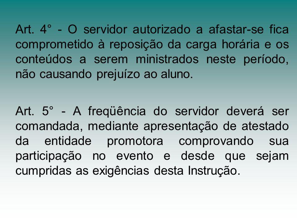 Art. 4° - O servidor autorizado a afastar-se fica comprometido à reposição da carga horária e os conteúdos a serem ministrados neste período, não causando prejuízo ao aluno.