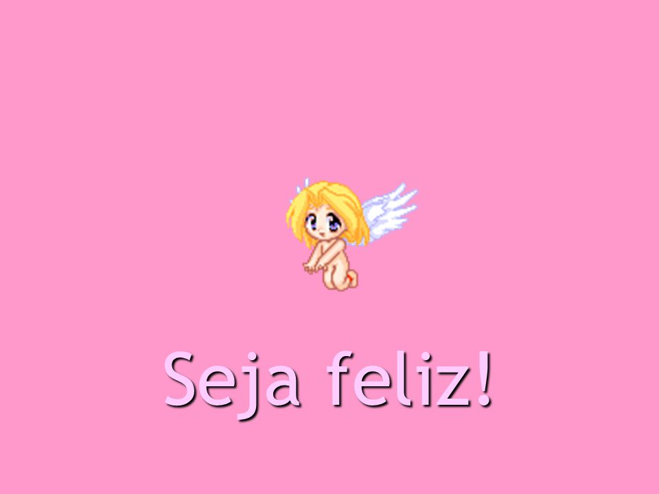 Seja feliz!