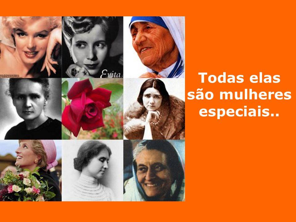 Todas elas são mulheres especiais..