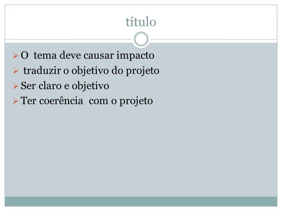 título O tema deve causar impacto traduzir o objetivo do projeto