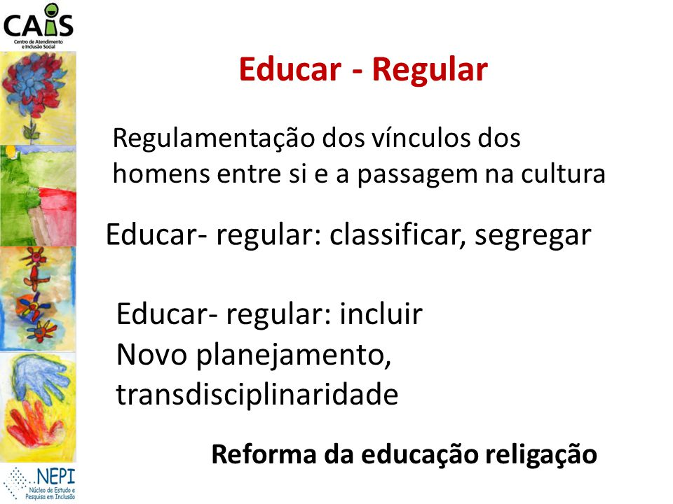 Educar - Regular Educar- regular: classificar, segregar