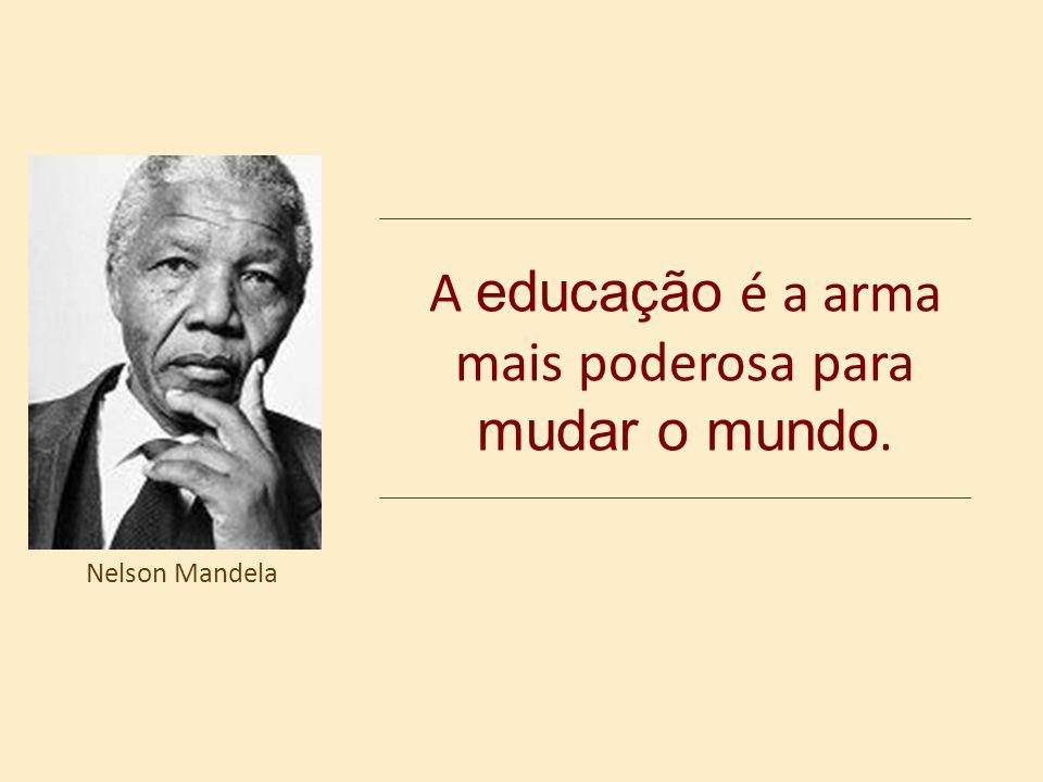 A educação é a arma mais poderosa para mudar o mundo.