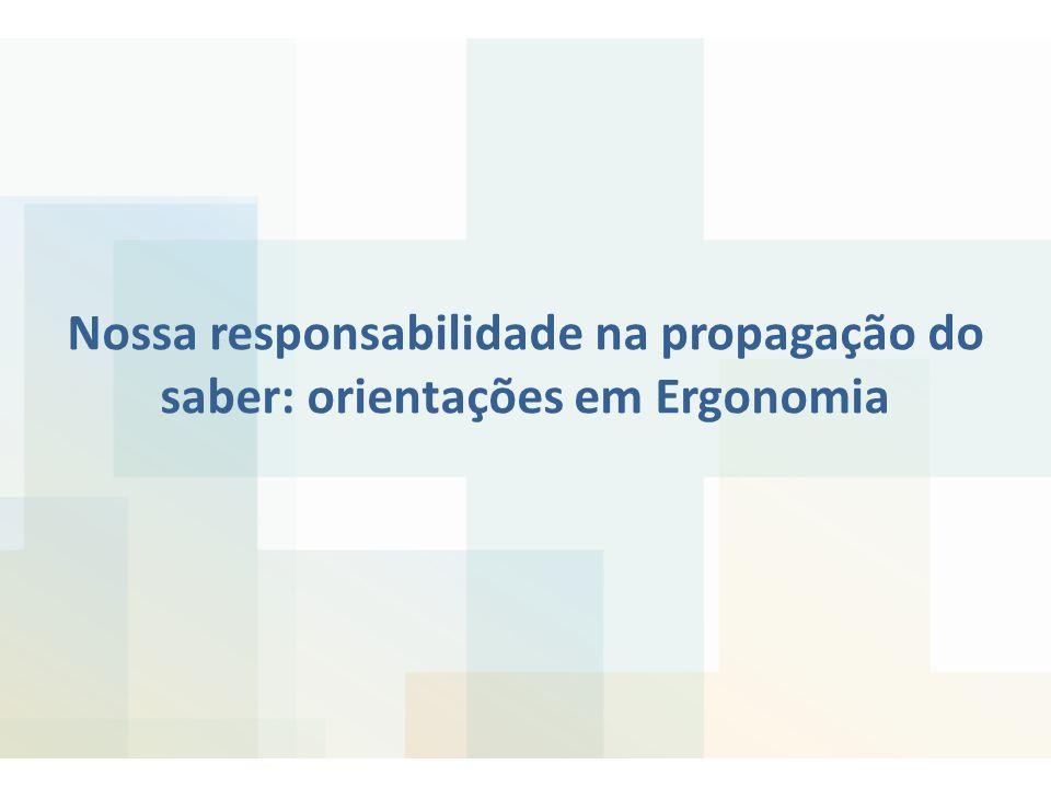 Nossa responsabilidade na propagação do saber: orientações em Ergonomia