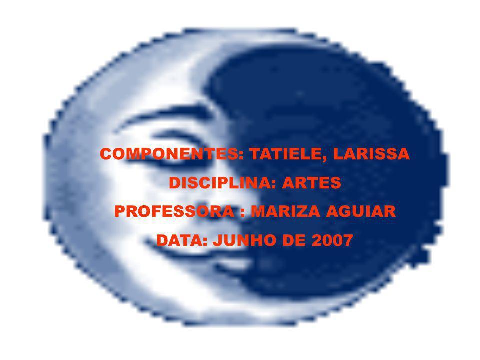 COMPONENTES: TATIELE, LARISSA DISCIPLINA: ARTES