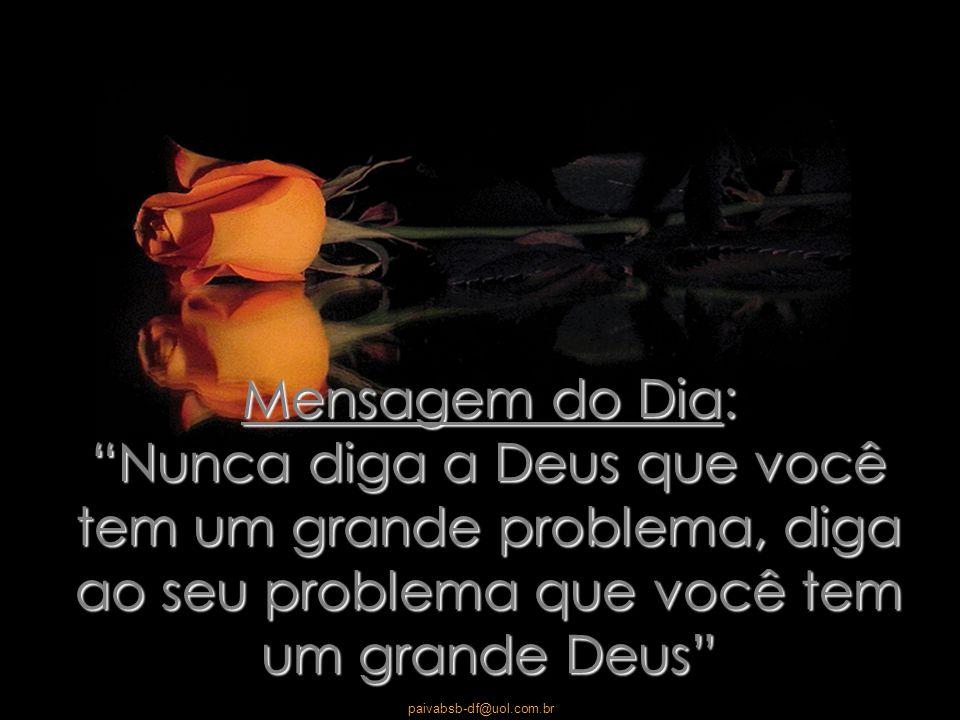 Mensagem do Dia: Nunca diga a Deus que você tem um grande problema, diga ao seu problema que você tem um grande Deus