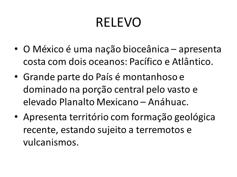 RELEVO O México é uma nação bioceânica – apresenta costa com dois oceanos: Pacífico e Atlântico.